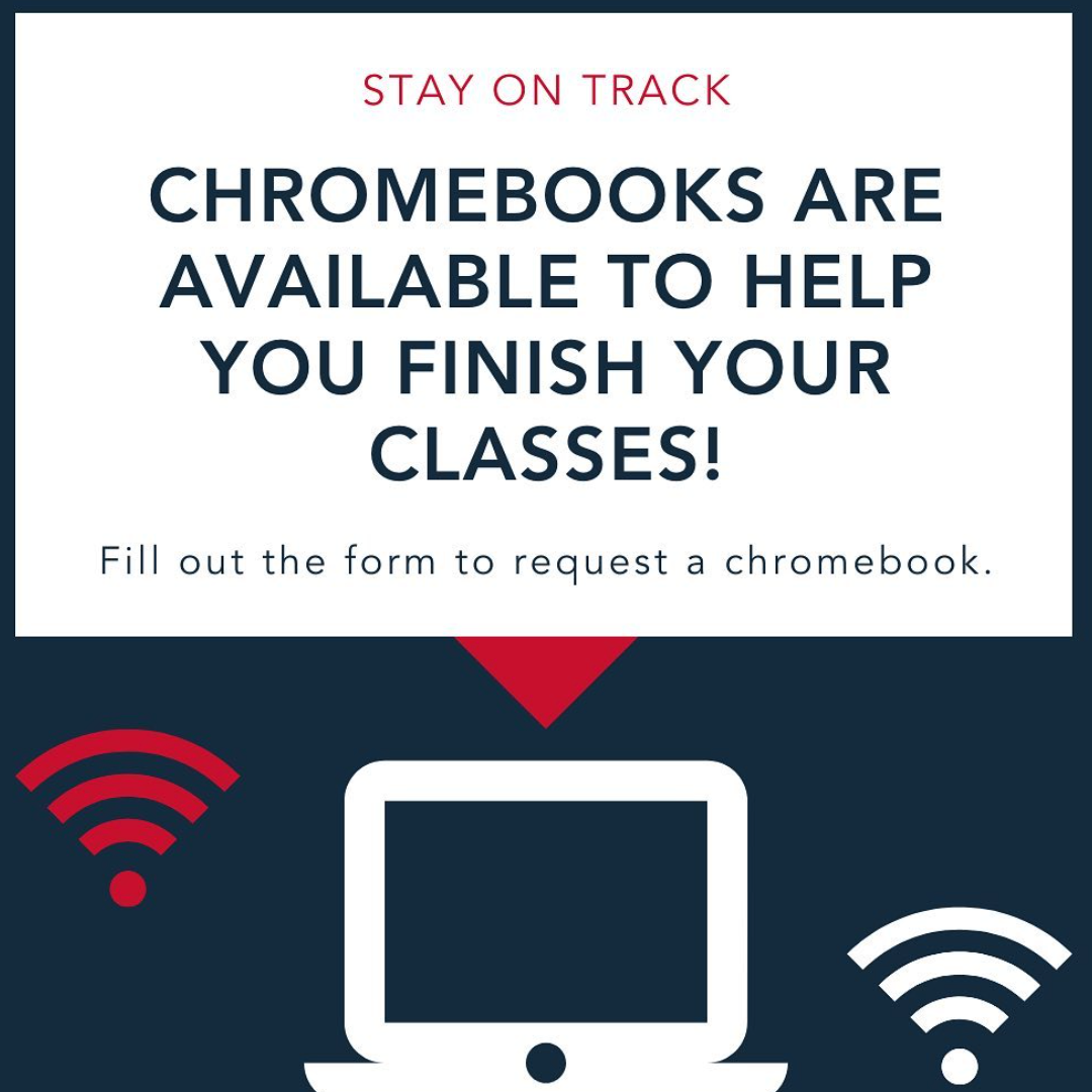 Stay on Track. Chromebooks are Available to help you finish your classes! Fill out the form to request a chromebook.