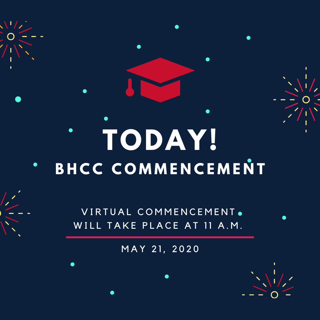 Today! BHCC Commencement. Virtual Commencement will take place at 11 a.m. May 21, 2020