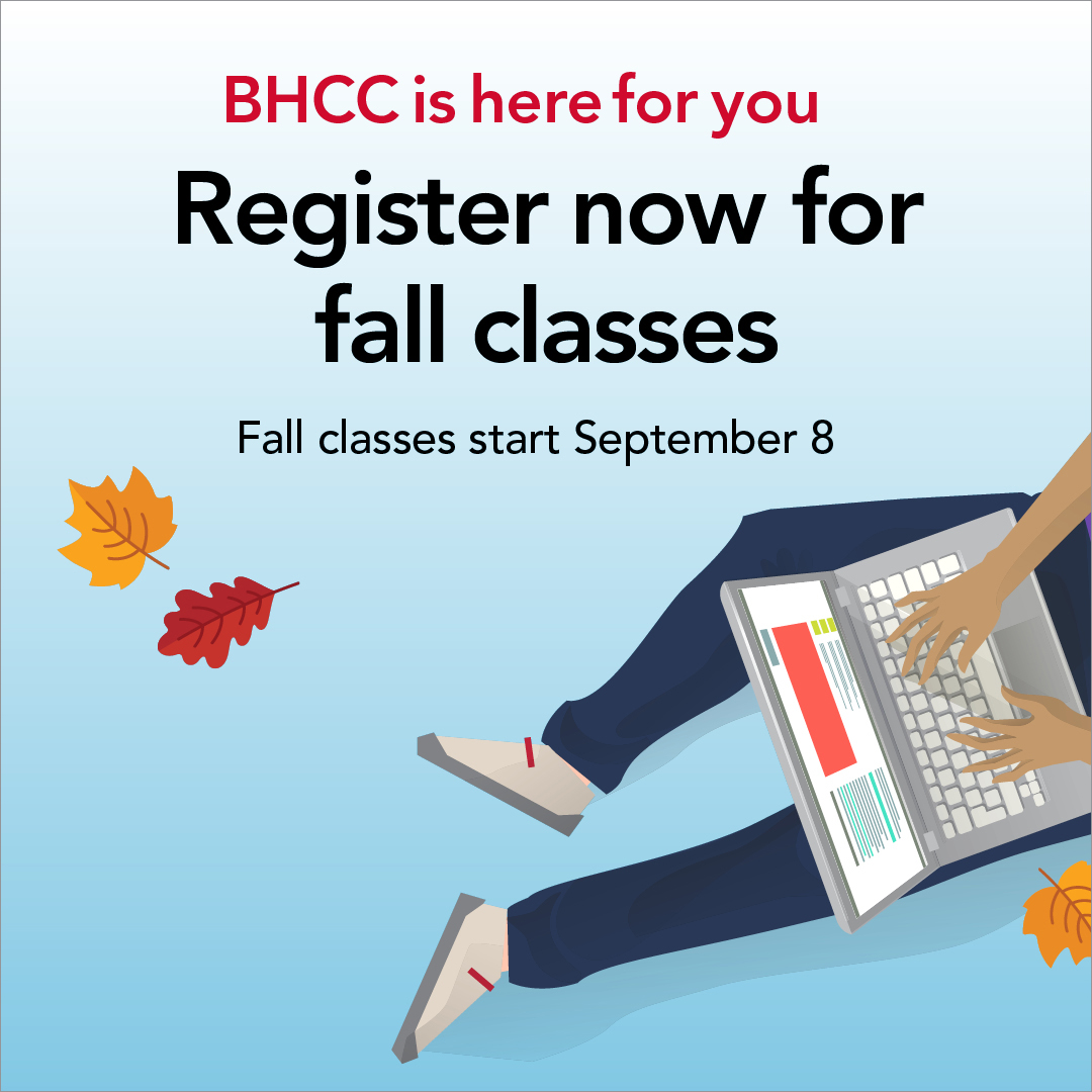 BHCC is here for you. Register now for Fall classes. Fall classes start September 8