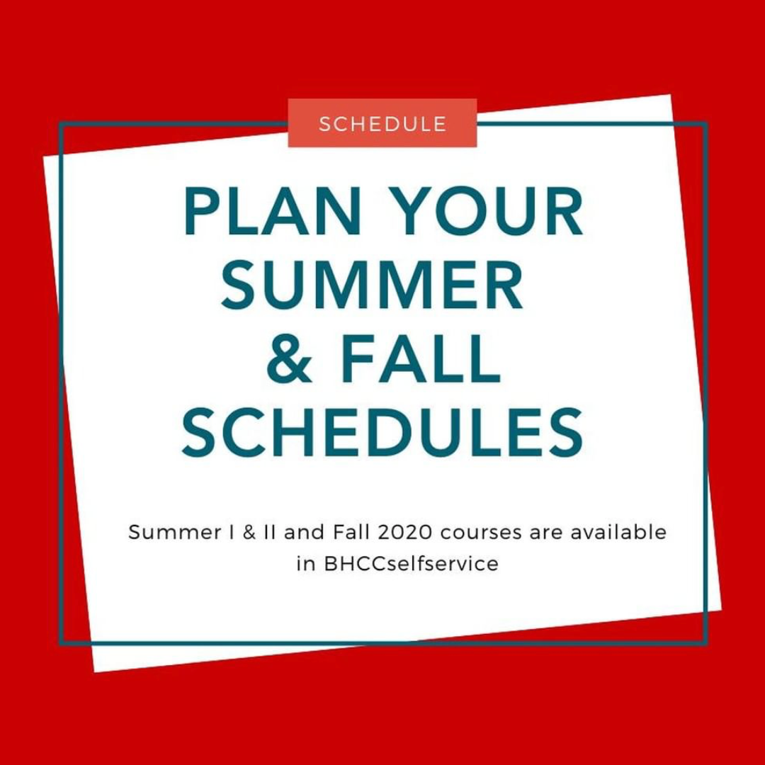 Plan Your Summer and Fall Schedules. Summer I & II and Fall 2020 courses are available in BHCCselfservice