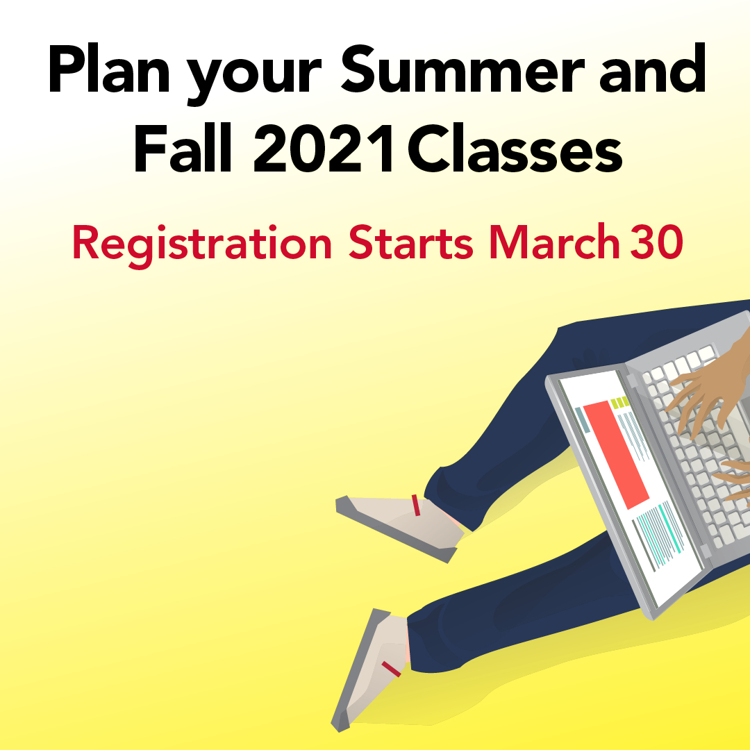 Plan Your Summer and Fall 2021 Classes. Registration starts march 30