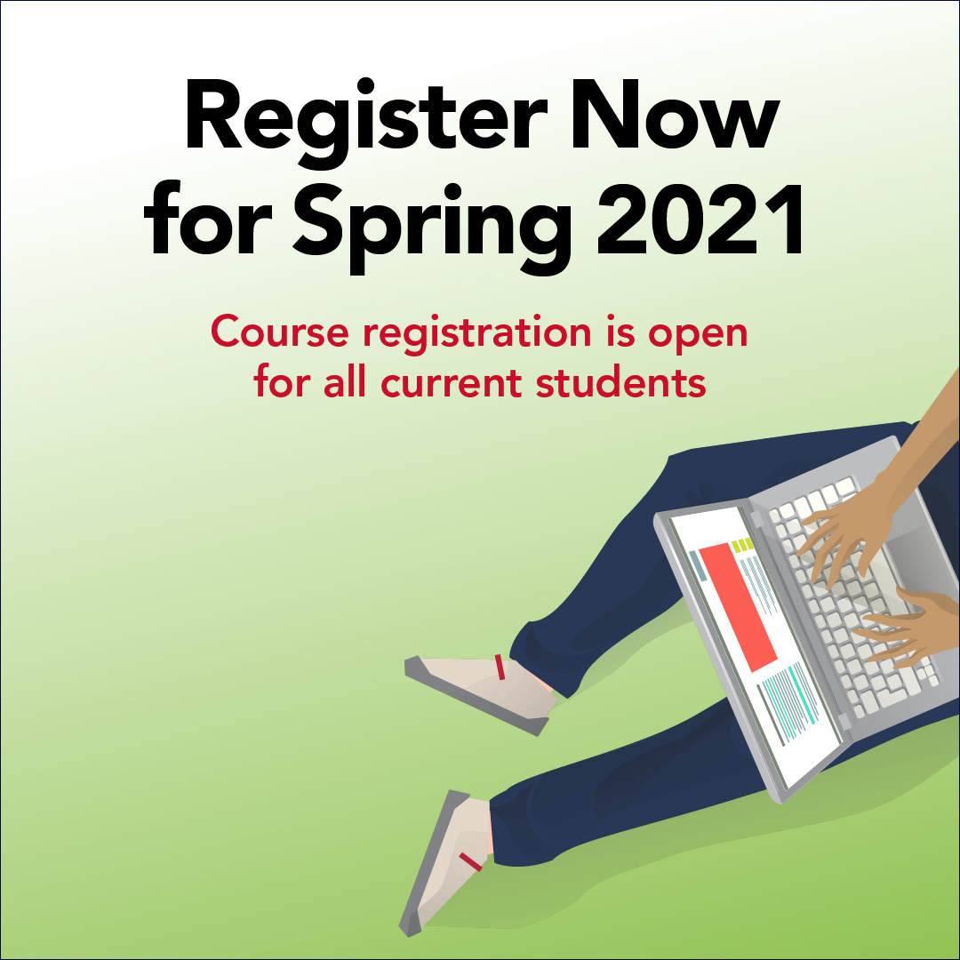 Register Now for Spring 2021. Course registration is open for all current students.