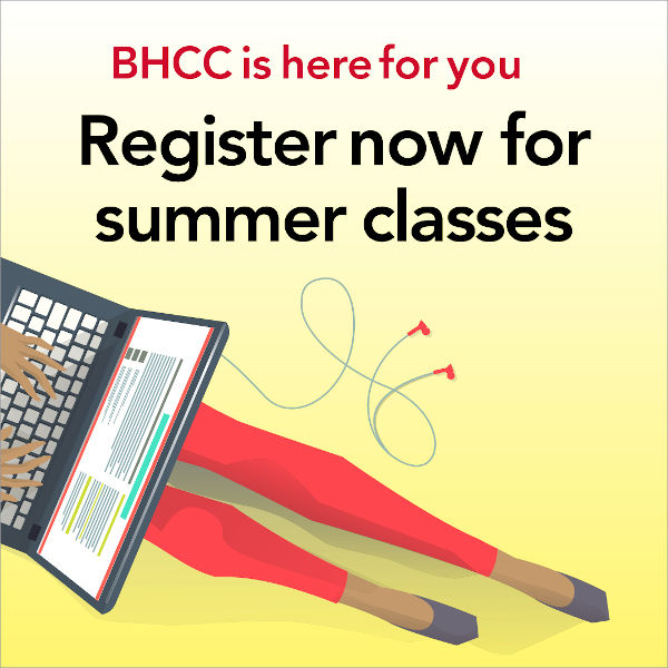 BHCC is here for you. Register now for summer classes.